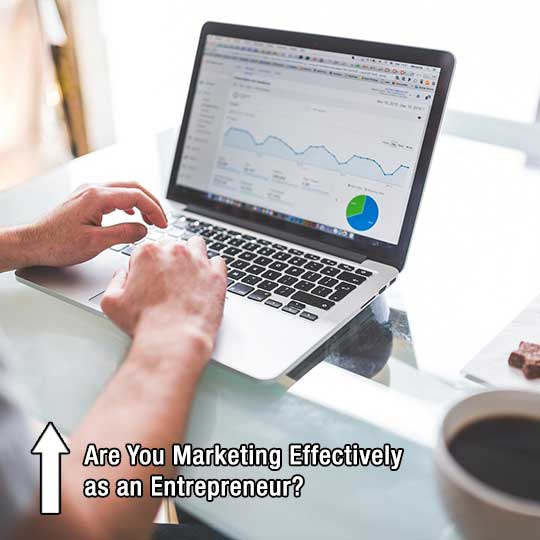 Are You Marketing Effectively as an Entrepreneur?