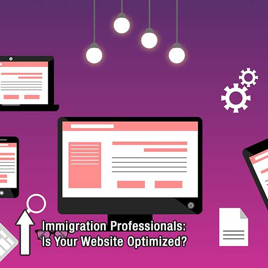 Immigration Professionals: Is Your Website Optimized?